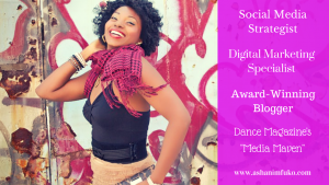 "Ashani Mfuko, Social Media Strategist, Digital Marketing Specialist, Award-Winning Blogger, Dance Magazine's ""Media Maven"""