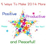 5 Ways To Make Your 2014 More Positive, Productive, and Peaceful