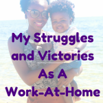 #TheMommyDiaries: My Struggles and Victories As A New, Work At Home Mom