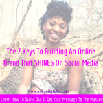 The 7 Keys To Building An Online Brand That SHINES On Social Media