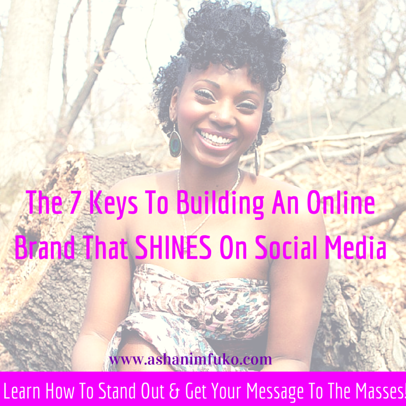 The 7 Keys To Building An Online Brand That SHINES On Social Media via ashanimfuko.com
