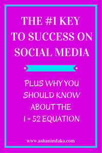 The #1 Key To Success On Social Media, Plus Why You Should Know About The 1 = 52 Equation