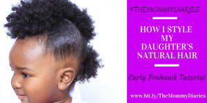 #TheMommyDiaries: How I Style My Daughter's #NaturalHair (Curly Frohawk Tutorial)