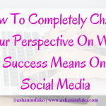 How To Completely Change Your Perspective On What Success Means On Social Media