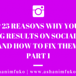 The Top 25 Reasons Why You're Not Getting Results On Social Media (And How To Fix Them) – Part 1