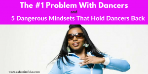 The #1 Problem With Dancers and 5 Dangerous Mindsets That Hold Dancers Back