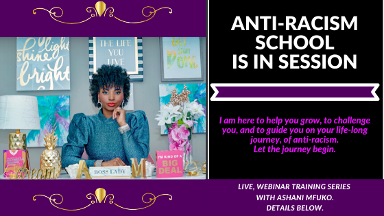 Anti-Racism School Is In Session™ Educational Series, With Ashani Mfuko