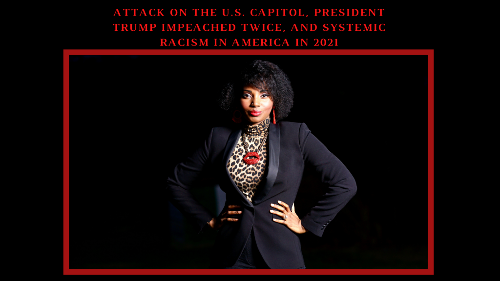 Attack On The U.S. Capitol, President Trump Impeached Twice, Systemic Racism In America In 2021