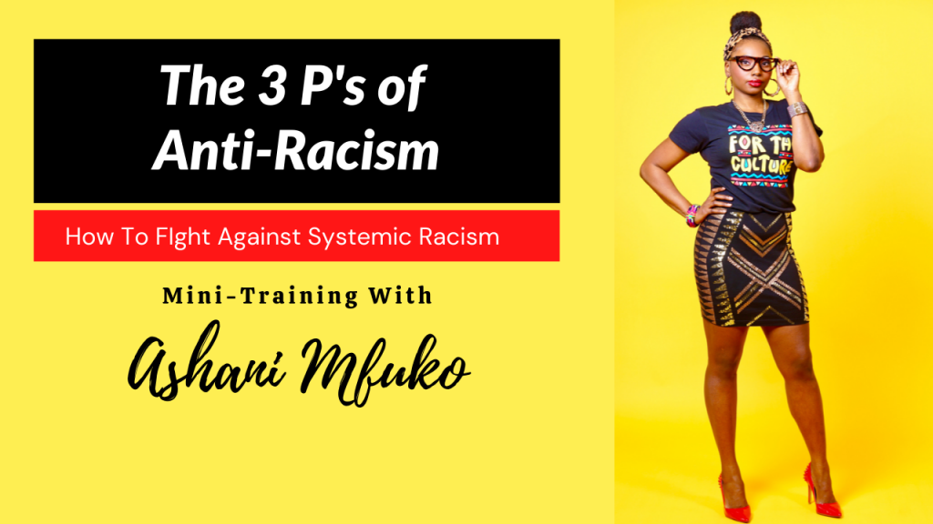 The Three P's of Anti-Racism (How To Fight Against Systemic Racism)