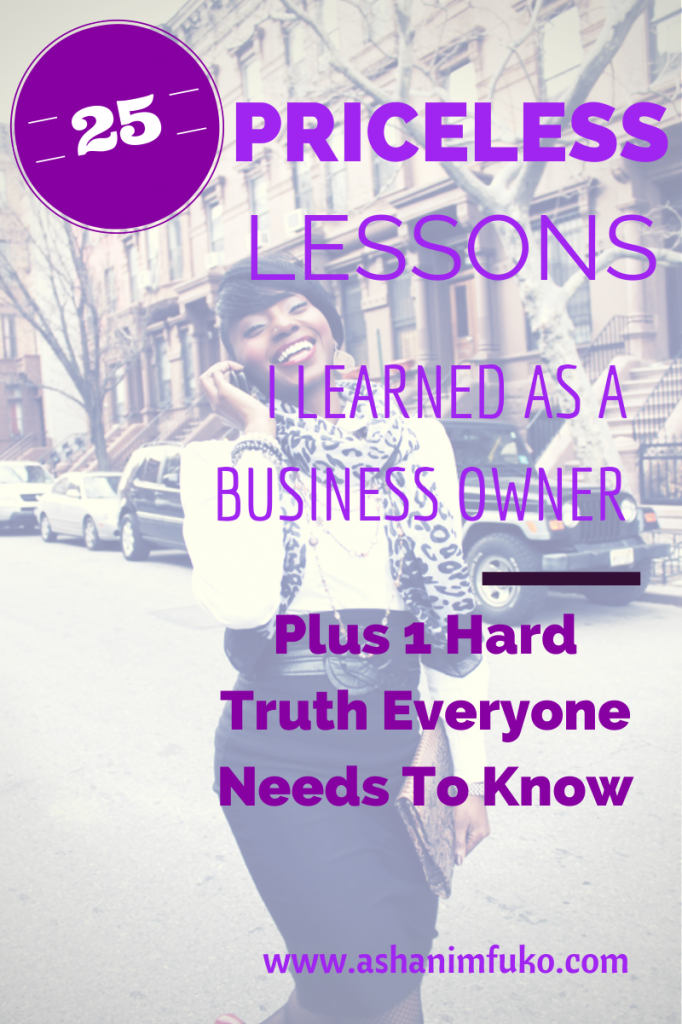 25 Priceless Lessons I Learned As A Business Owner, Plus 1 Hard Truth Everyone Needs To Know