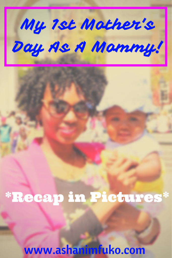 #TheMommyDiaries: My Very First Mother's Day As A Mom Recap (In Pictures)