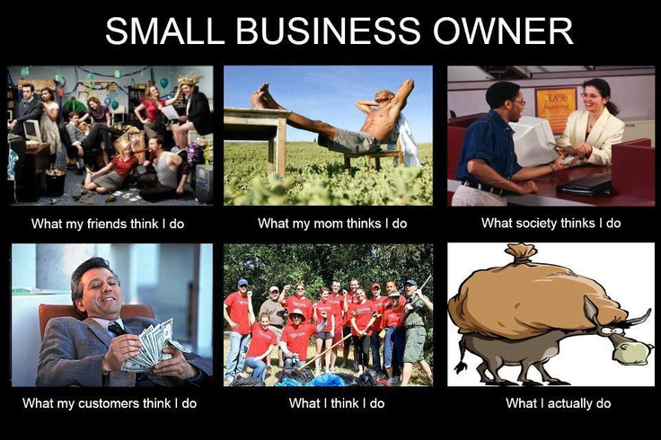 Most people have no clue what owning a business truly entails. The fantasy and the reality of owning a business are very different!