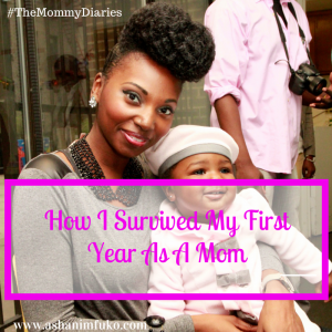 How I Survived My First Year As A Mom via ashanimfuko.com