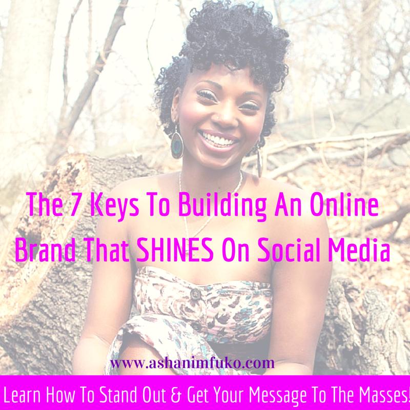 The 7 Keys To Building An Online Brand That SHINES On Social Media via ashanimfuko.com