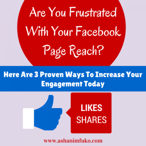Frustrated With Your Facebook Fan Page Reach? Here Are 3 Proven Ways To Increase Your Page's Engagement Today