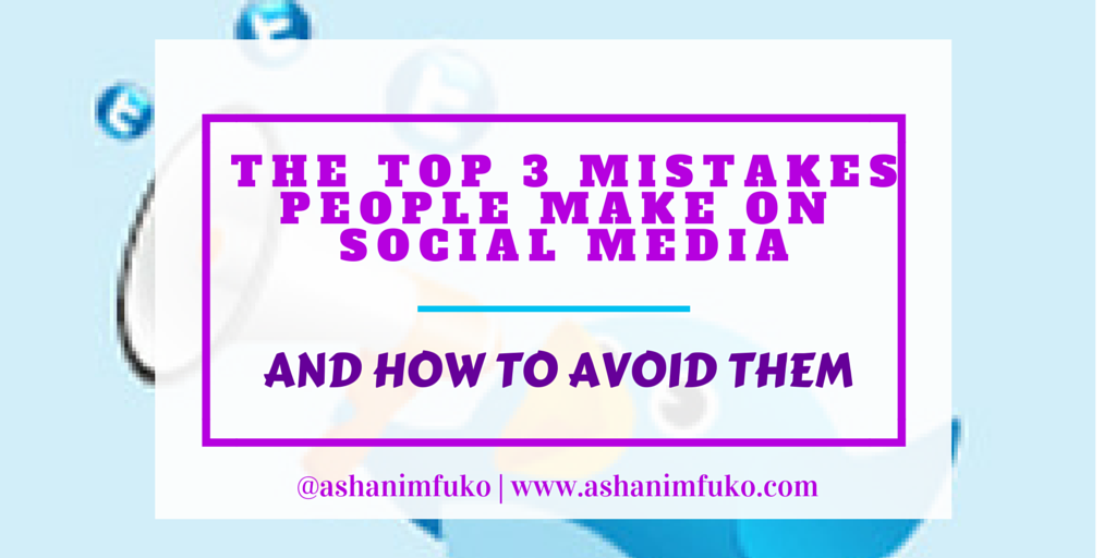 The Top 3 Mistakes People Make On Social Media and How To Avoid Them