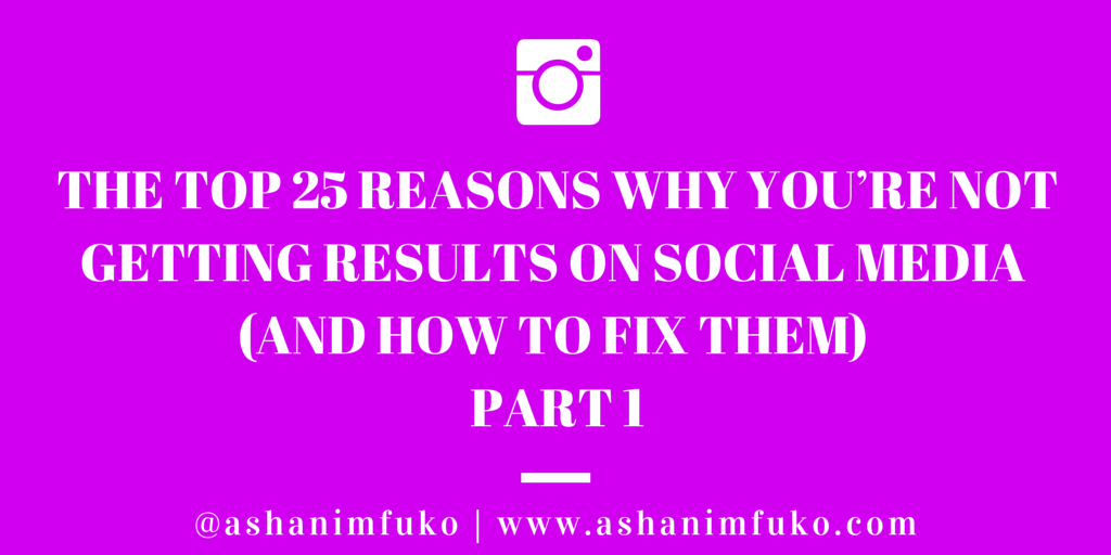 The Top 25 Reasons Why You're Not Getting Results On Social Media (And How To Fix Them) - Part 1
