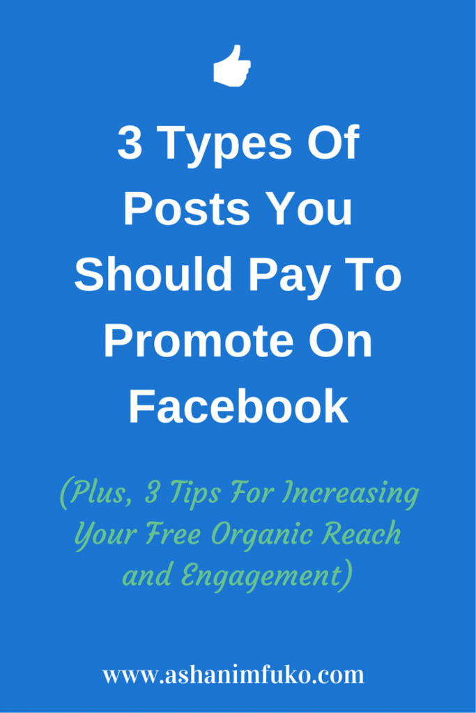 3 Types Of Posts You Should Pay To Promote On Facebook (Plus, 3 Tips For Increasing Your Free Organic Reach and Engagement)