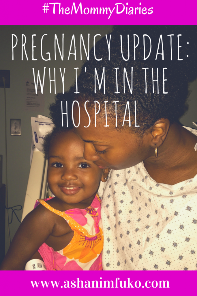 #TheMommyDiaries 26 Weeks Pregnancy Update: Why I'm Currently In The Hospital