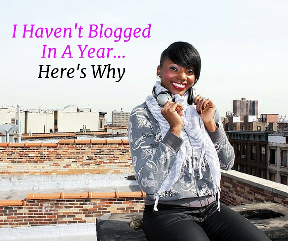 I Haven't Updated My Blog In A YEAR! Here's Why…2016 UPDATE