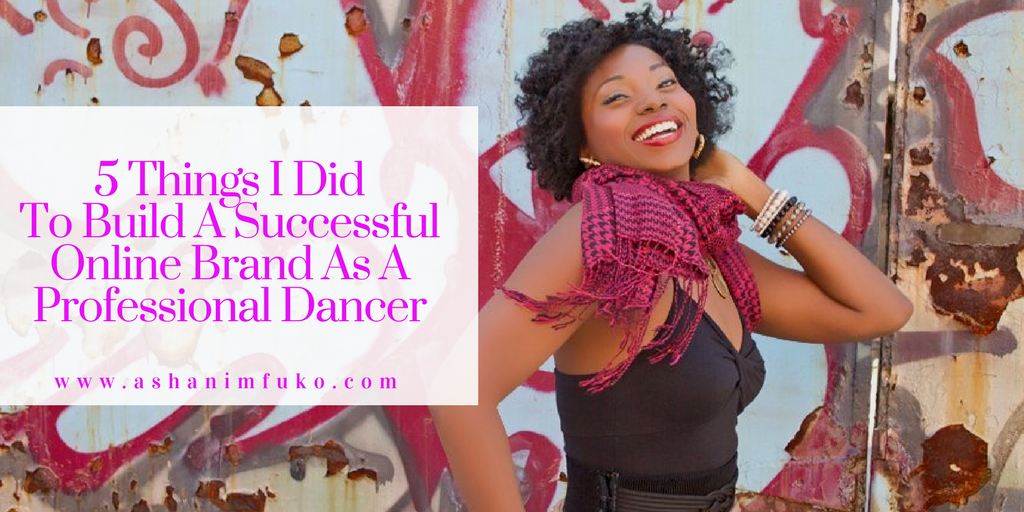 5 Things I Did To Build A Successful Online Brand As A Professional Dancer