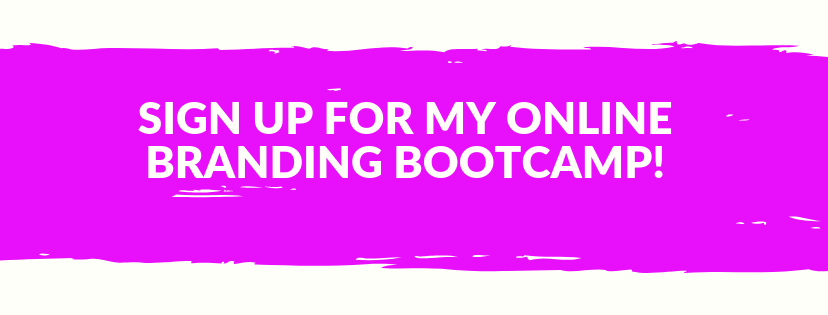 Sign Up for my Online Branding Bootcamp here!