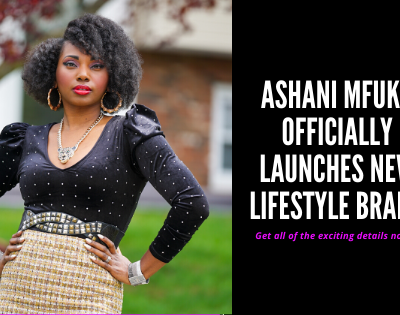 Ashani Mfuko Officially Launches New Lifestyle Brand (Beauty, Fashion, Healthy Living, Branding, & Business)