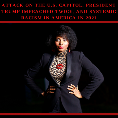 Attack on The U.S. Capitol, President Trump Impeached Twice, & Systemic Racism